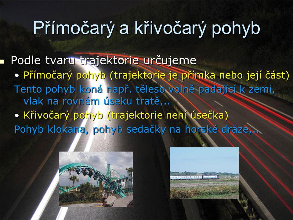 Přímočarý a křivočarý pohyb Podle tvaru trajektorie určujeme Podle tvaru trajektorie určujeme Přímočarý pohyb (trajektorie je přímka nebo její část)Přímočarý pohyb (trajektorie je přímka nebo její část) Tento pohyb koná např.