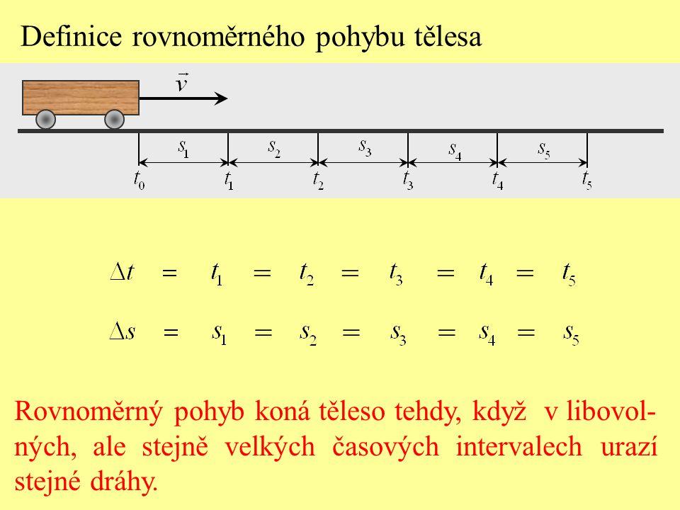 Definice rovnoměrného pohybu tělesa Rovnoměrný pohyb koná těleso tehdy, když v libovol- ných, ale stejně velkých časových intervalech urazí stejné dráhy.