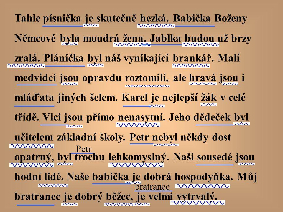Petr bratranec Tahle písnička je skutečně hezká.Babička Boženy Němcové byla moudrá žena.