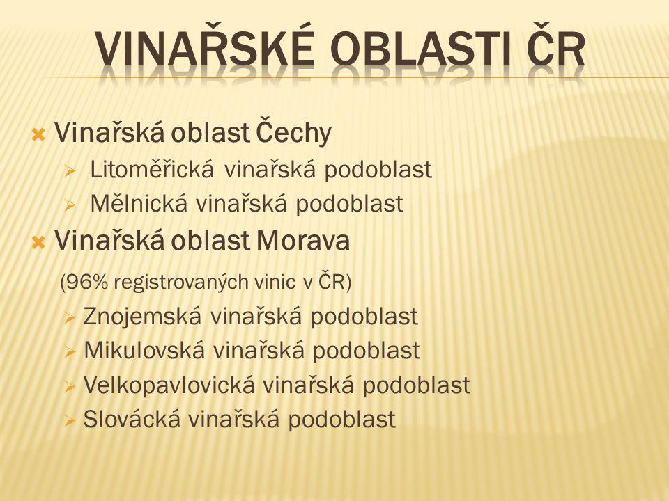  Vinařská oblast Čechy  Litoměřická vinařská podoblast  Mělnická vinařská podoblast  Vinařská oblast Morava (96% registrovaných vinic v ČR)  Znojemská vinařská podoblast  Mikulovská vinařská podoblast  Velkopavlovická vinařská podoblast  Slovácká vinařská podoblast