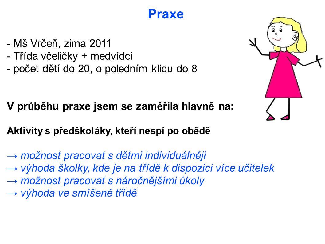 Praxe - Mš Vrčeň, zima 2011 - Třída včeličky + medvídci - počet dětí do 20, o poledním klidu do 8 V průběhu praxe jsem se zaměřila hlavně na: Aktivity