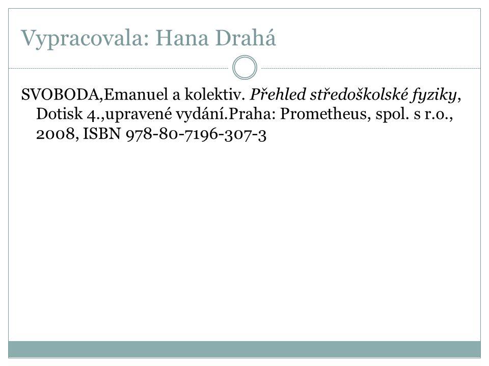 Vypracovala: Hana Drahá SVOBODA,Emanuel a kolektiv. Přehled středoškolské fyziky, Dotisk 4.,upravené vydání.Praha: Prometheus, spol. s r.o., 2008, ISB