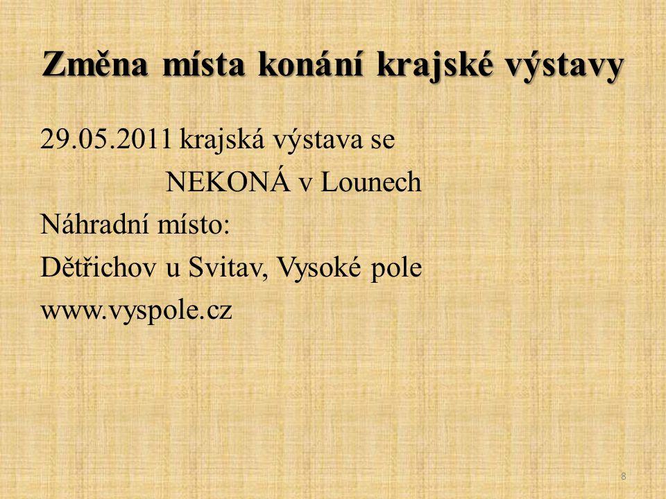Změna místa konání krajské výstavy 29.05.2011 krajská výstava se NEKONÁ v Lounech Náhradní místo: Dětřichov u Svitav, Vysoké pole www.vyspole.cz 8