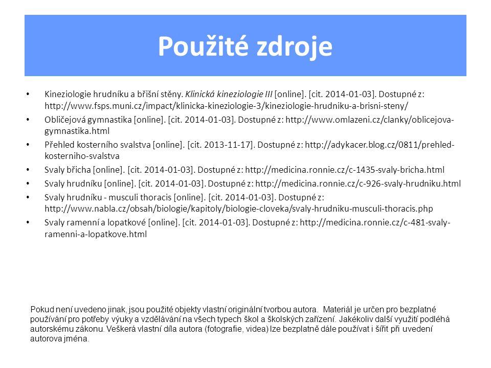 Použité zdroje Kineziologie hrudníku a břišní stěny. Klinická kineziologie III [online]. [cit. 2014-01-03]. Dostupné z: http://www.fsps.muni.cz/impact
