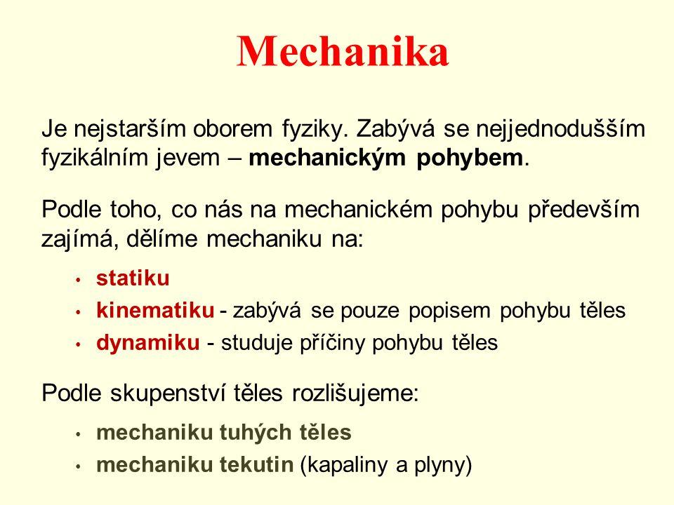 Mechanika Je nejstarším oborem fyziky. Zabývá se nejjednodušším fyzikálním jevem – mechanickým pohybem. Podle toho, co nás na mechanickém pohybu přede