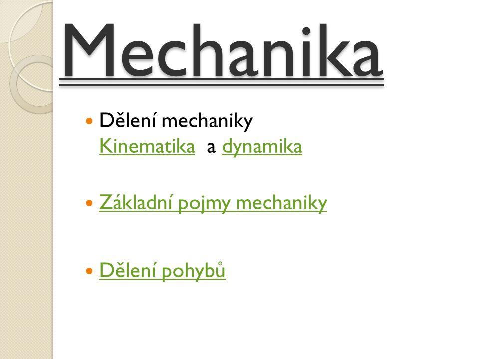 Mechanika Dělení mechaniky Kinematika a dynamika Kinematikadynamika Základní pojmy mechaniky Dělení pohybů