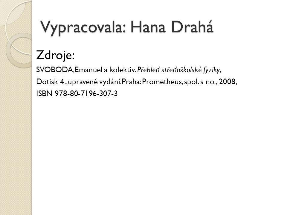 Zdroje: SVOBODA,Emanuel a kolektiv. Přehled středoškolské fyziky, Dotisk 4.,upravené vydání.Praha: Prometheus, spol. s r.o., 2008, ISBN 978-80-7196-30