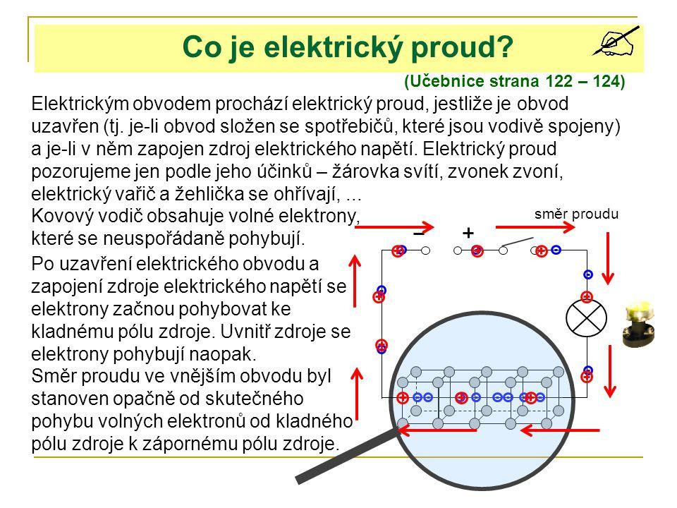 Co je elektrický proud? (Učebnice strana 122 – 124) Elektrickým obvodem prochází elektrický proud, jestliže je obvod uzavřen (tj. je-li obvod složen s