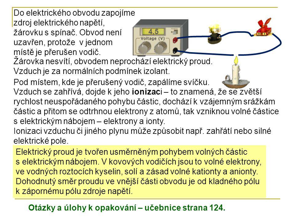 4,5 Do elektrického obvodu zapojíme zdroj elektrického napětí, žárovku s spínač. Obvod není uzavřen, protože v jednom místě je přerušen vodič. Žárovka