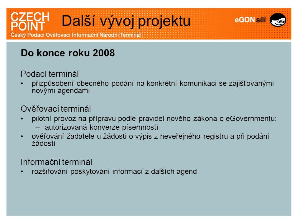 Do konce roku 2008 Podací terminál přizpůsobení obecného podání na konkrétní komunikaci se zajišťovanými novými agendami Ověřovací terminál pilotní pr