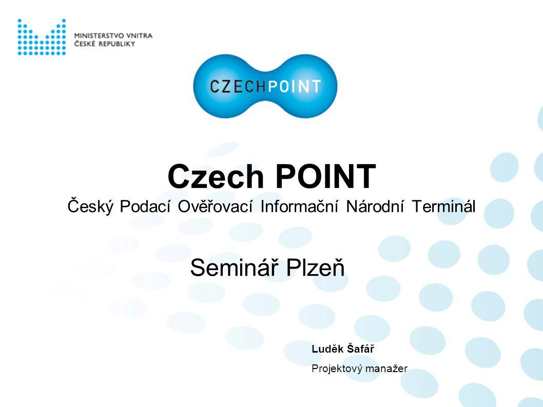Czech POINT Český Podací Ověřovací Informační Národní Terminál Seminář Plzeň Luděk Šafář Projektový manažer