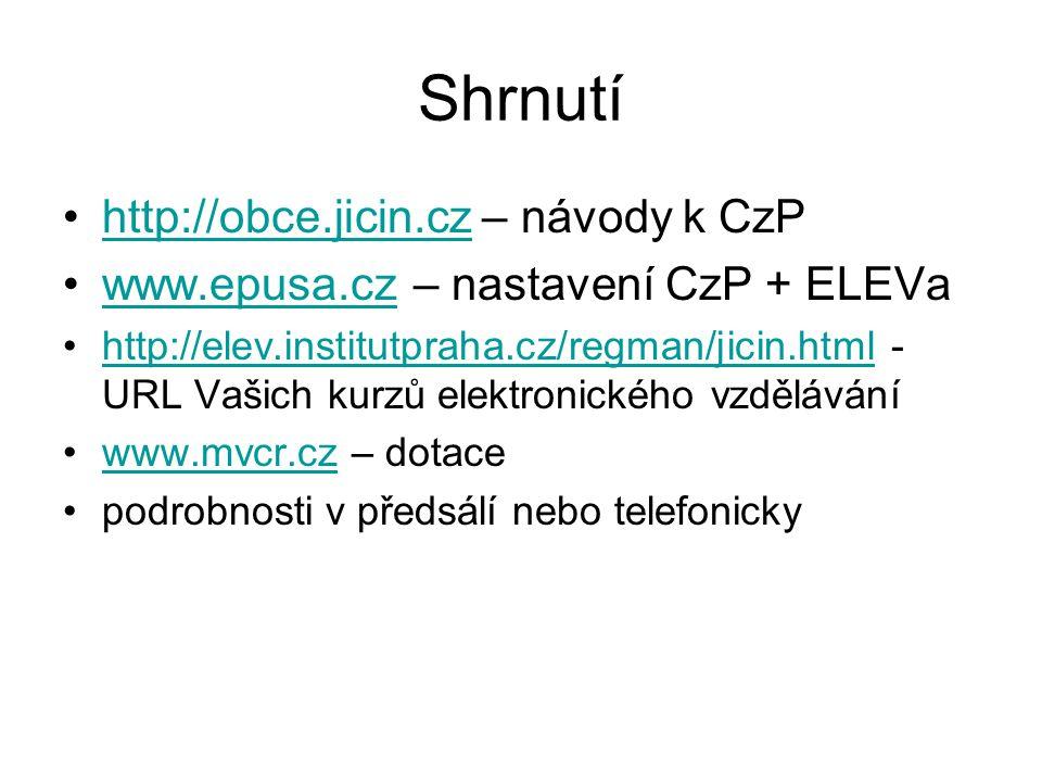 Shrnutí http://obce.jicin.cz – návody k CzPhttp://obce.jicin.cz www.epusa.cz – nastavení CzP + ELEVawww.epusa.cz http://elev.institutpraha.cz/regman/jicin.html - URL Vašich kurzů elektronického vzděláváníhttp://elev.institutpraha.cz/regman/jicin.html www.mvcr.cz – dotacewww.mvcr.cz podrobnosti v předsálí nebo telefonicky