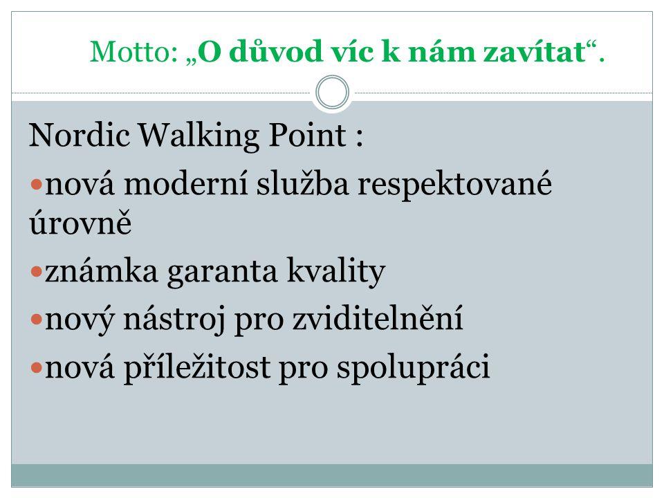 """Motto: """"O důvod víc k nám zavítat"""". Nordic Walking Point : nová moderní služba respektované úrovně známka garanta kvality nový nástroj pro zviditelněn"""