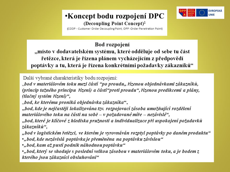 Koncept bodu rozpojení DPC (Decoupling Point Concept) 1 ( CODP - Customer Order Decoupling Point, OPP -Order Penetration Point) (1)Hoekstra S., Romme