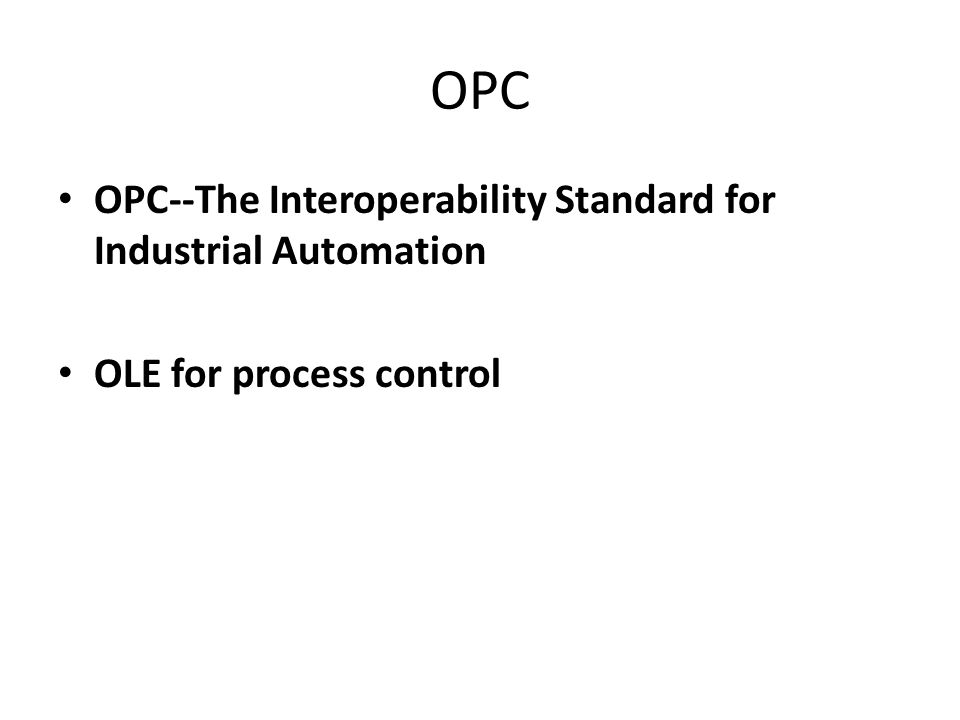 OPC OPC--The Interoperability Standard for Industrial Automation OLE for process control