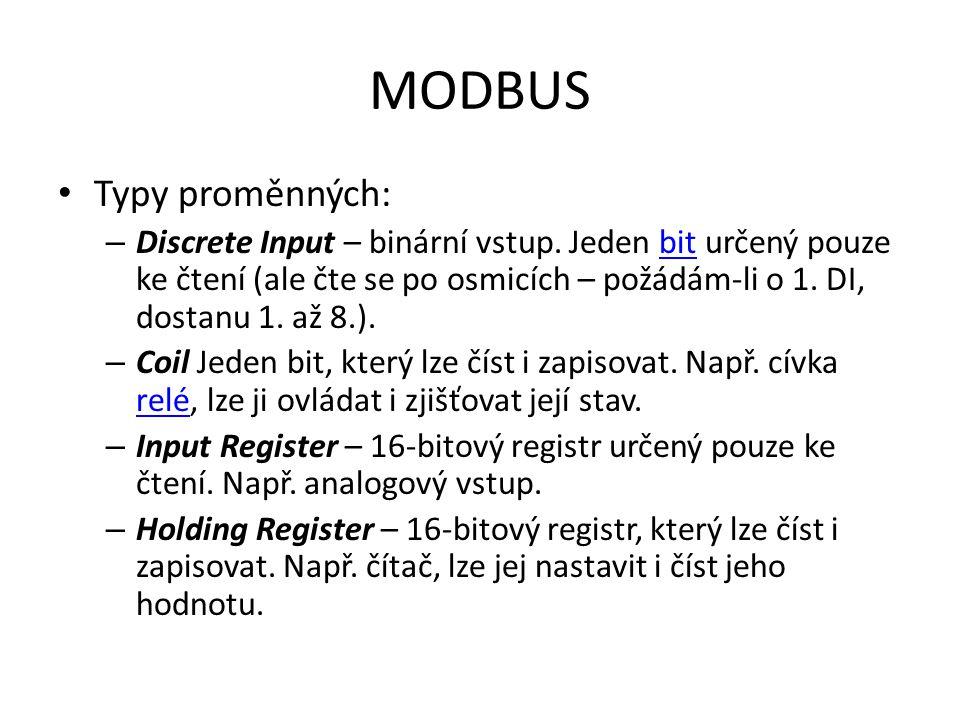 MODBUS Typy funkcí: – 01 Read Coils – 02 Read Discrete Inputs – 03 Read Holding Registers – 04 Read Input Registers – 05 Write Single Coil – 06 Write Single Register – 15 Write Multiple Coils – 16 Write Multiple Registers
