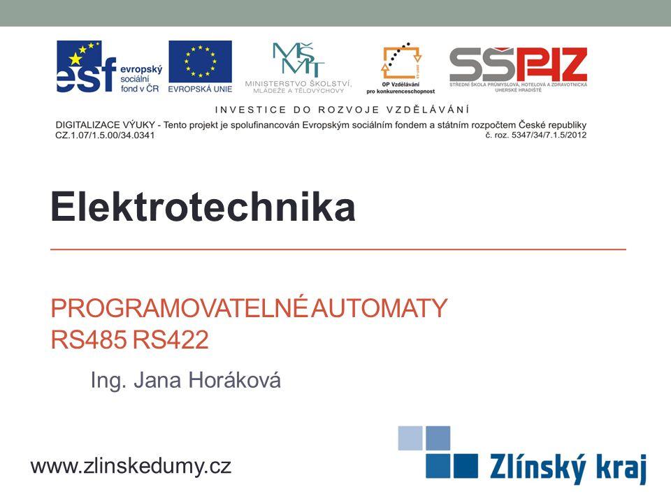 PROGRAMOVATELNÉ AUTOMATY RS485 RS422 Ing. Jana Horáková Elektrotechnika www.zlinskedumy.cz
