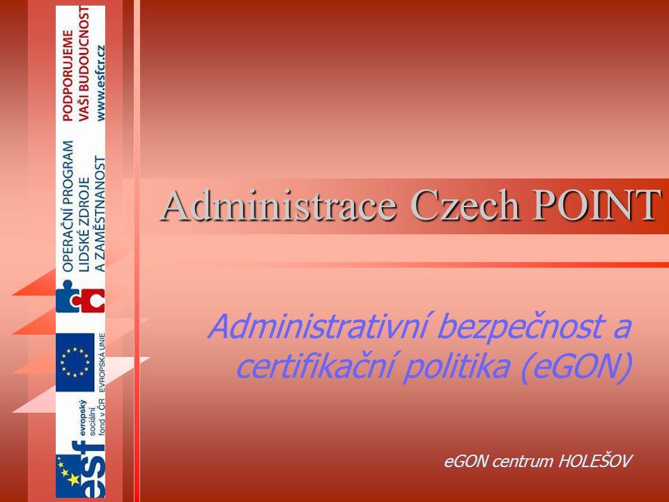 Administrace Czech POINT Administrativní bezpečnost a certifikační politika (eGON) eGON centrum HOLEŠOV