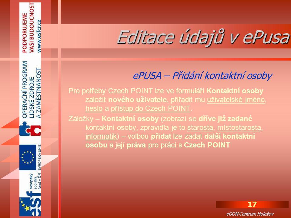 17 eGON Centrum Holešov Pro potřeby Czech POINT lze ve formuláři Kontaktní osoby založit nového uživatele, přiřadit mu uživatelské jméno, heslo a přístup do Czech POINT.