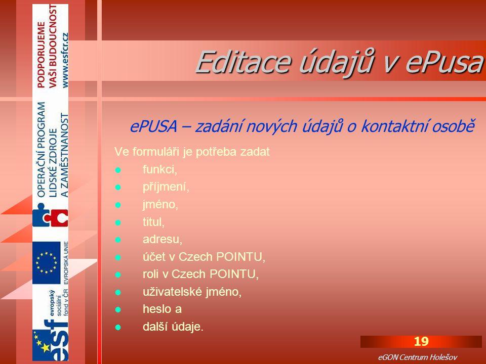 19 eGON Centrum Holešov Ve formuláři je potřeba zadat funkci, příjmení, jméno, titul, adresu, účet v Czech POINTU, roli v Czech POINTU, uživatelské jméno, heslo a další údaje.