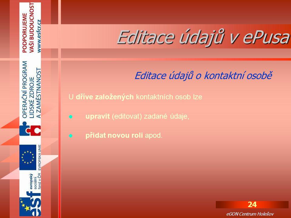 24 eGON Centrum Holešov U dříve založených kontaktních osob lze upravit (editovat) zadané údaje, přidat novou roli apod.