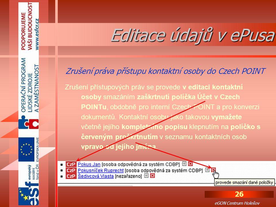 26 eGON Centrum Holešov Zrušení přístupových práv se provede v editaci kontaktní osoby smazáním zaškrtnutí políčka Účet v Czech POINTu, obdobně pro interní Czech POINT a pro konverzi dokumentů.