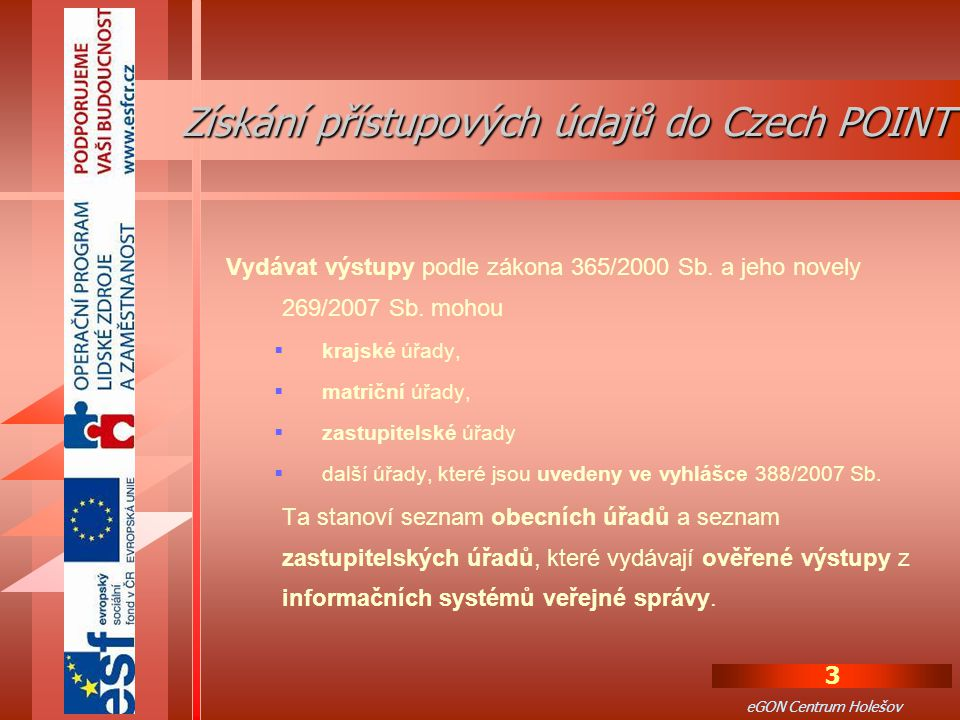 3 eGON Centrum Holešov Vydávat výstupy podle zákona 365/2000 Sb.