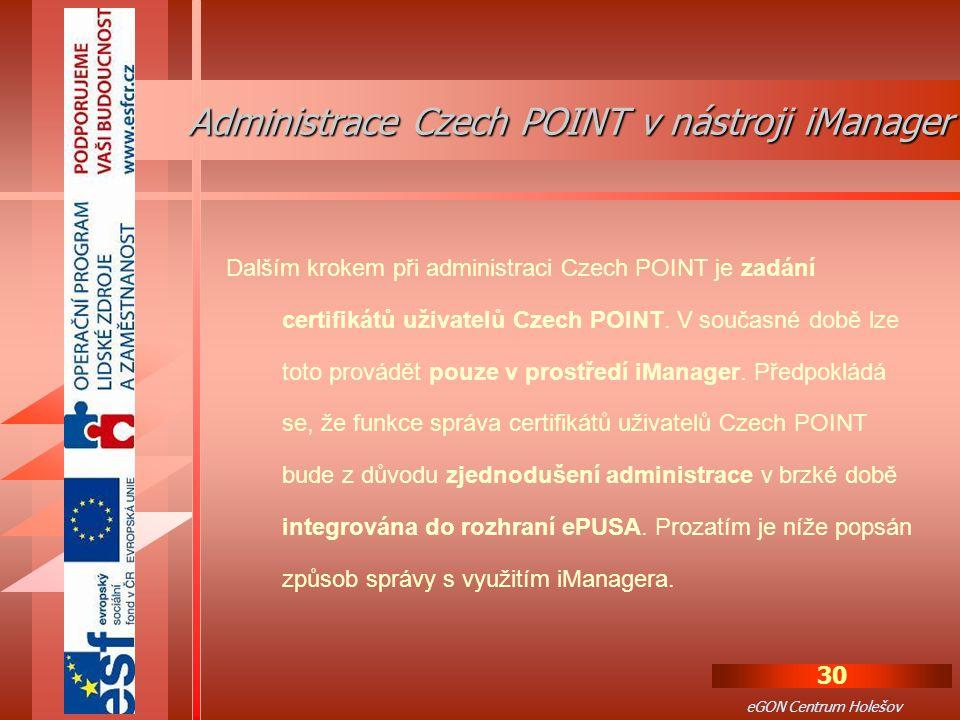30 eGON Centrum Holešov Dalším krokem při administraci Czech POINT je zadání certifikátů uživatelů Czech POINT.