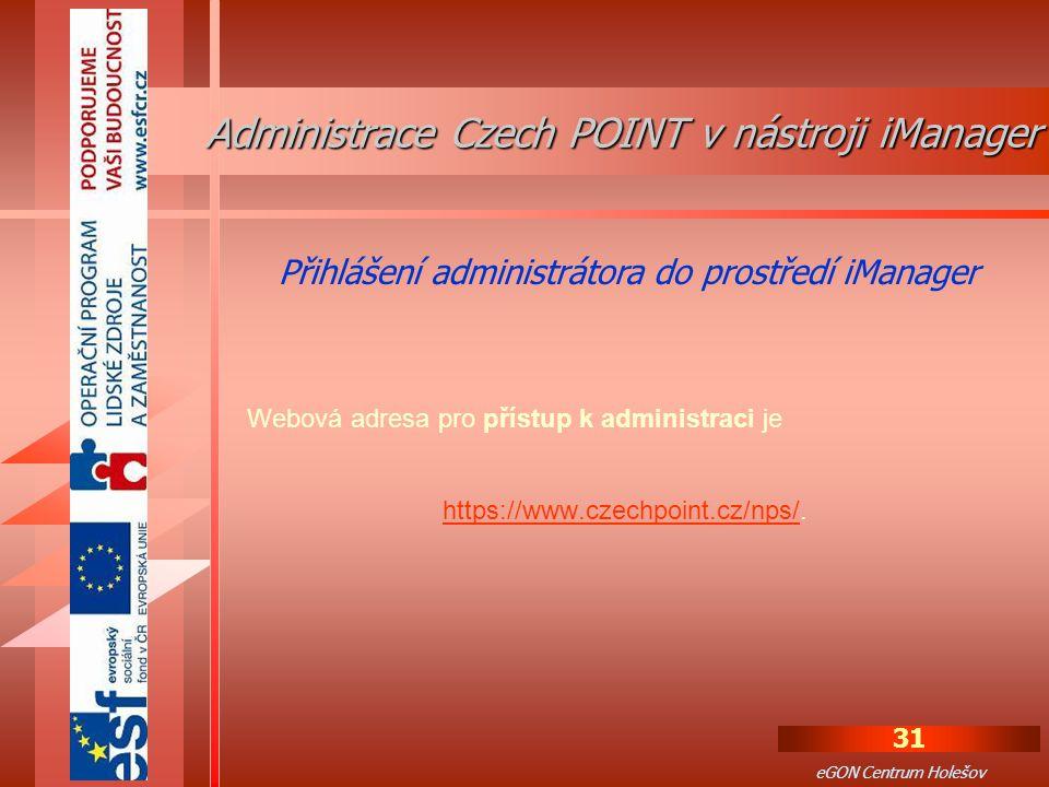31 eGON Centrum Holešov Webová adresa pro přístup k administraci je https://www.czechpoint.cz/nps/https://www.czechpoint.cz/nps/.