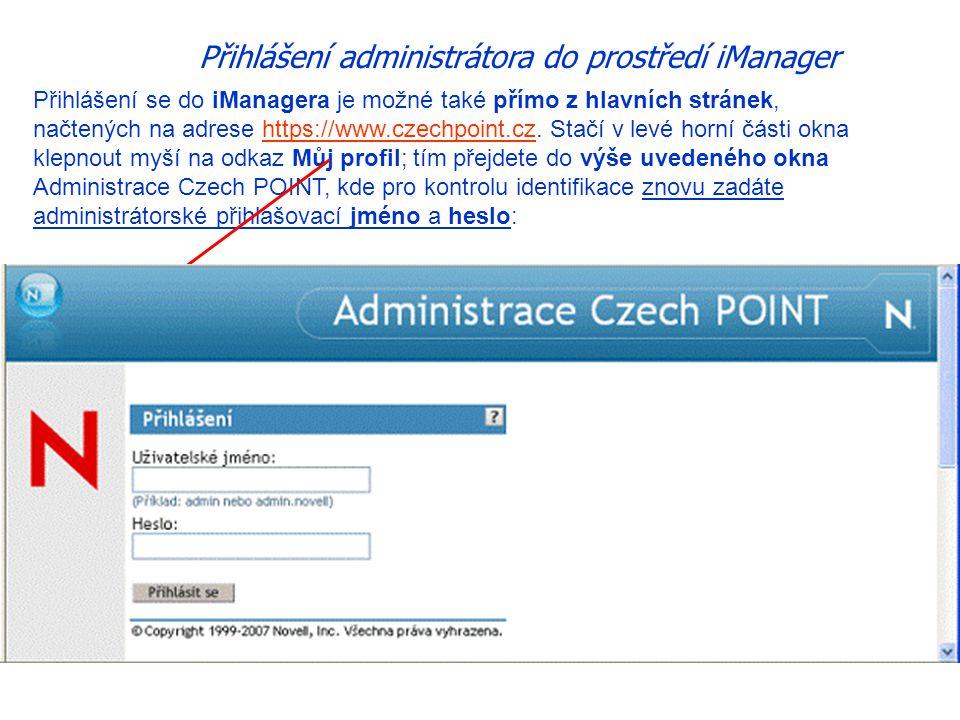 Přihlášení administrátora do prostředí iManager Přihlášení se do iManagera je možné také přímo z hlavních stránek, načtených na adrese https://www.czechpoint.cz.