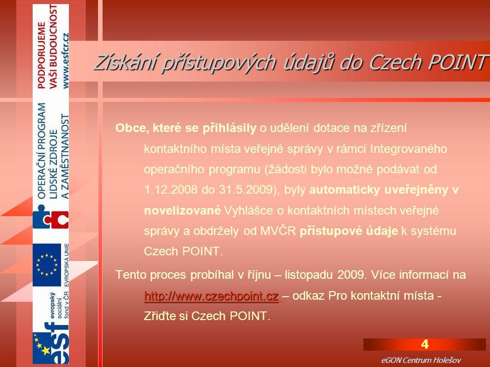 4 eGON Centrum Holešov Obce, které se přihlásily o udělení dotace na zřízení kontaktního místa veřejné správy v rámci Integrovaného operačního programu (žádosti bylo možné podávat od 1.12.2008 do 31.5.2009), byly automaticky uveřejněny v novelizované Vyhlášce o kontaktních místech veřejné správy a obdržely od MVČR přístupové údaje k systému Czech POINT.