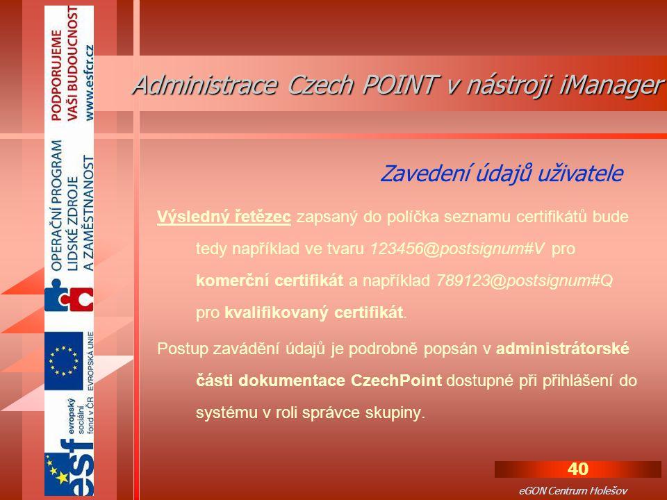 40 eGON Centrum Holešov Výsledný řetězec zapsaný do políčka seznamu certifikátů bude tedy například ve tvaru 123456@postsignum#V pro komerční certifikát a například 789123@postsignum#Q pro kvalifikovaný certifikát.