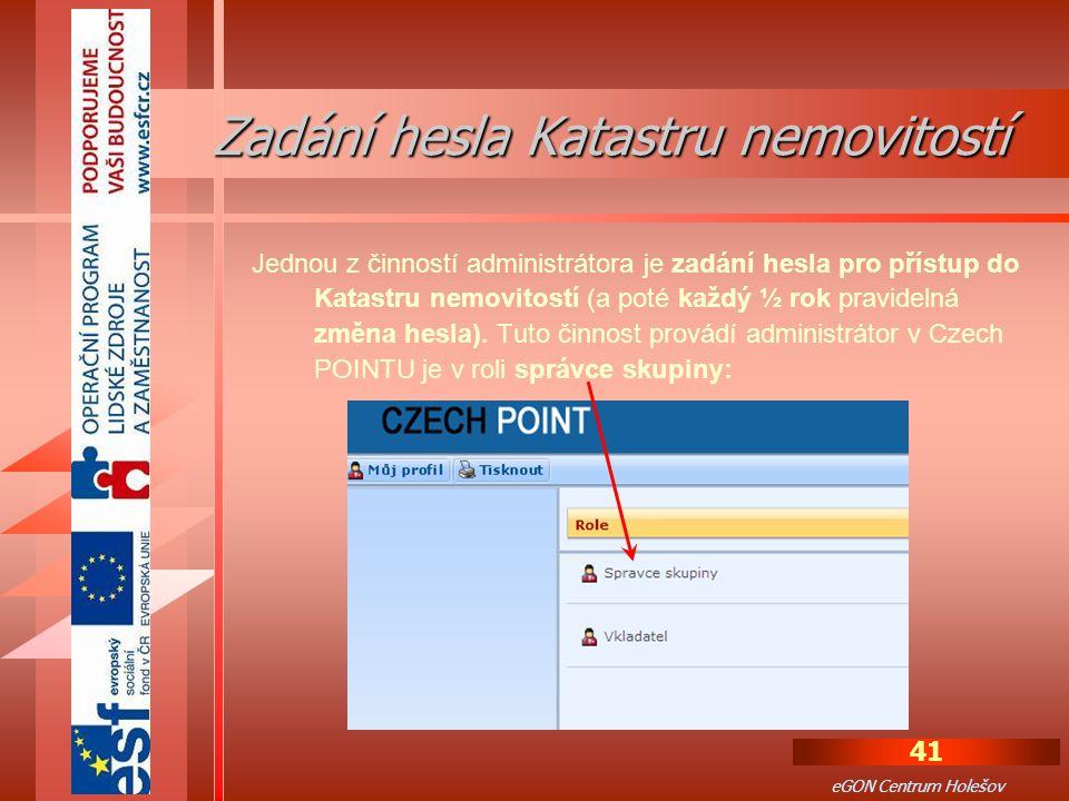 41 eGON Centrum Holešov Jednou z činností administrátora je zadání hesla pro přístup do Katastru nemovitostí (a poté každý ½ rok pravidelná změna hesla).