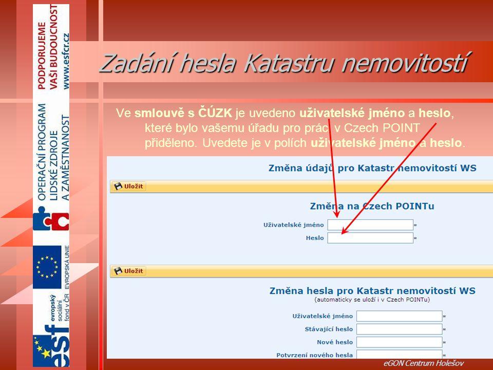 42 eGON Centrum Holešov Ve smlouvě s ČÚZK je uvedeno uživatelské jméno a heslo, které bylo vašemu úřadu pro práci v Czech POINT přiděleno.