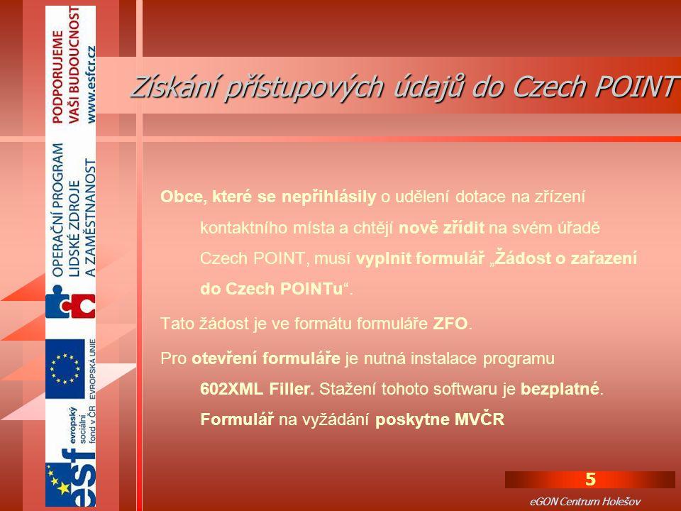 """5 eGON Centrum Holešov Obce, které se nepřihlásily o udělení dotace na zřízení kontaktního místa a chtějí nově zřídit na svém úřadě Czech POINT, musí vyplnit formulář """"Žádost o zařazení do Czech POINTu ."""