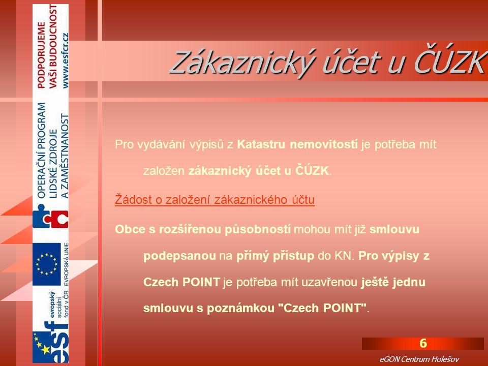 6 eGON Centrum Holešov Pro vydávání výpisů z Katastru nemovitostí je potřeba mít založen zákaznický účet u ČÚZK.