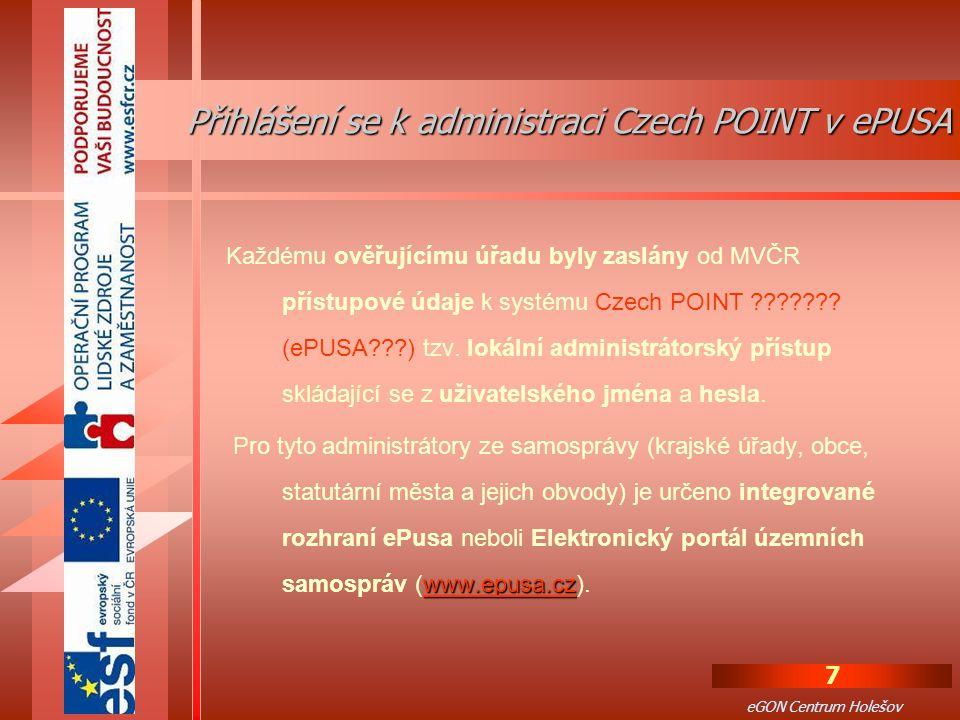 7 eGON Centrum Holešov Každému ověřujícímu úřadu byly zaslány od MVČR přístupové údaje k systému Czech POINT ??????.
