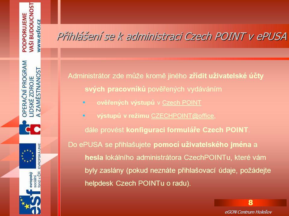 8 eGON Centrum Holešov Administrátor zde může kromě jiného zřídit uživatelské účty svých pracovníků pověřených vydáváním  ověřených výstupů v Czech POINT  výstupů v režimu CZECHPOINT@office, dále provést konfiguraci formuláře Czech POINT.