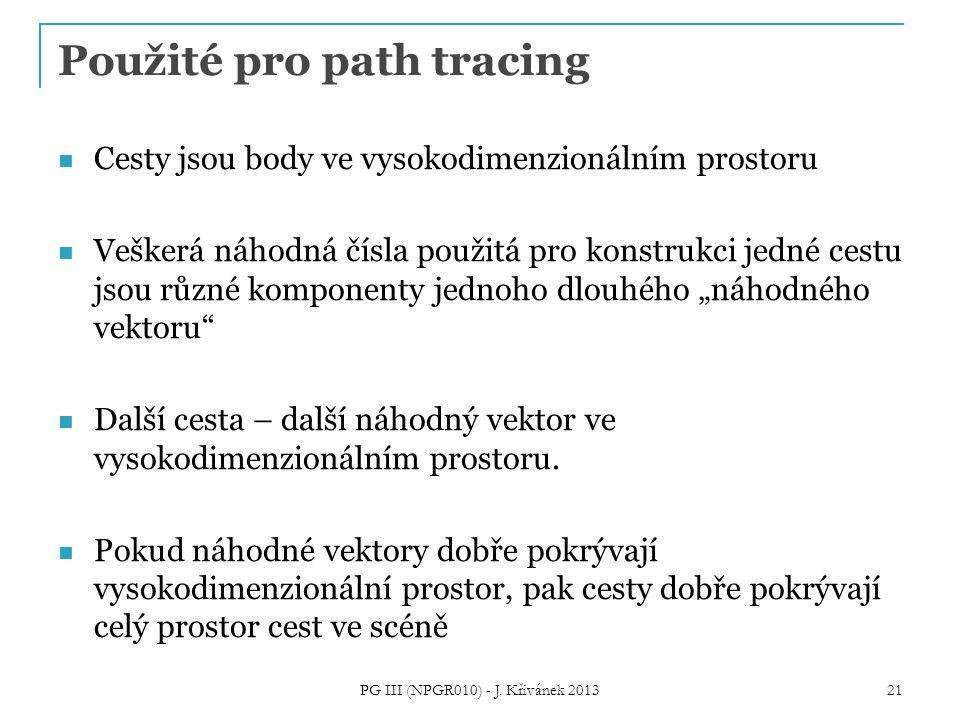 """Použité pro path tracing Cesty jsou body ve vysokodimenzionálním prostoru Veškerá náhodná čísla použitá pro konstrukci jedné cestu jsou různé komponenty jednoho dlouhého """"náhodného vektoru Další cesta – další náhodný vektor ve vysokodimenzionálním prostoru."""