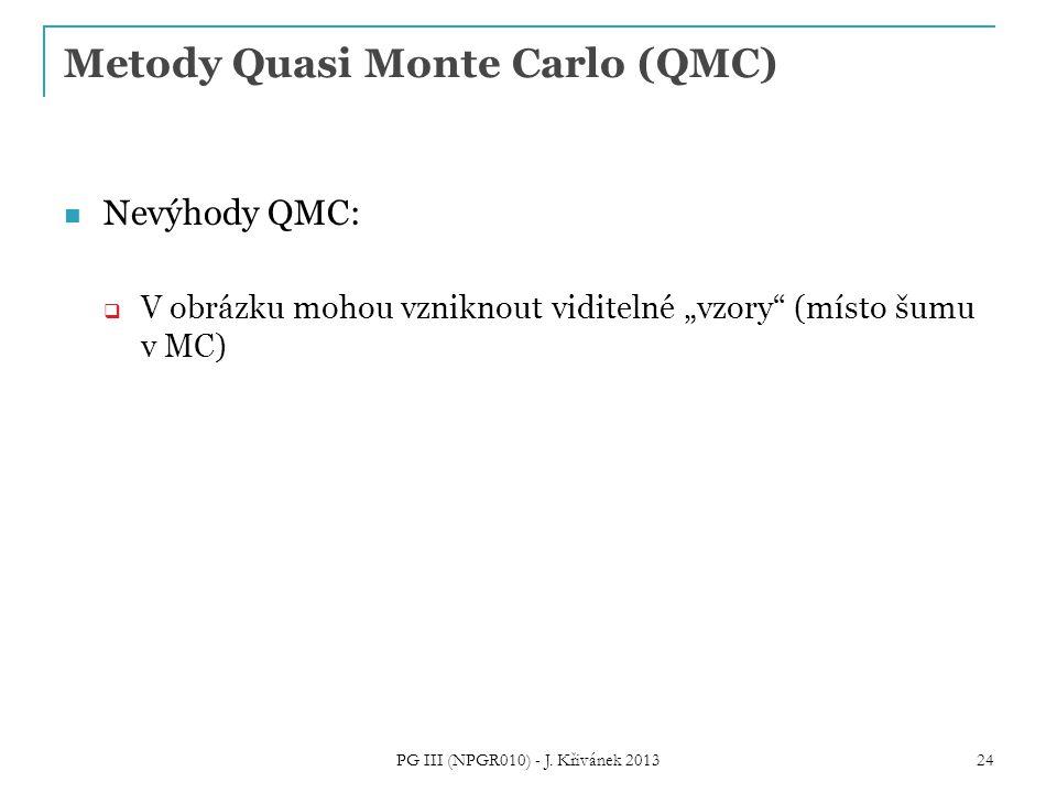 """Metody Quasi Monte Carlo (QMC) Nevýhody QMC:  V obrázku mohou vzniknout viditelné """"vzory (místo šumu v MC) PG III (NPGR010) - J."""