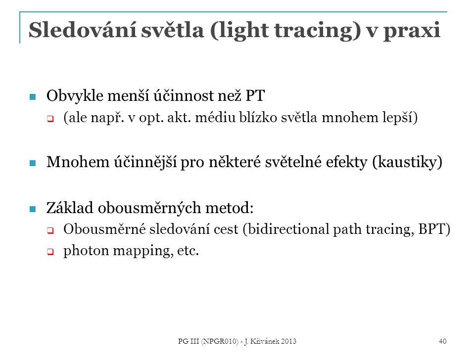 Sledování světla (light tracing) v praxi Obvykle menší účinnost než PT  (ale např.