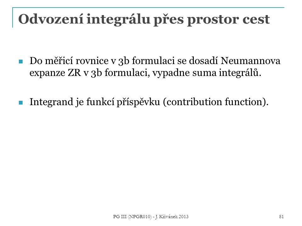 Odvození integrálu přes prostor cest Do měřicí rovnice v 3b formulaci se dosadí Neumannova expanze ZR v 3b formulaci, vypadne suma integrálů.