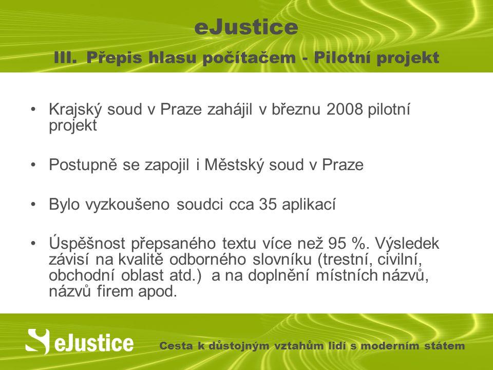 eJustice III. Přepis hlasu počítačem - Pilotní projekt Krajský soud v Praze zahájil v březnu 2008 pilotní projekt Postupně se zapojil i Městský soud v