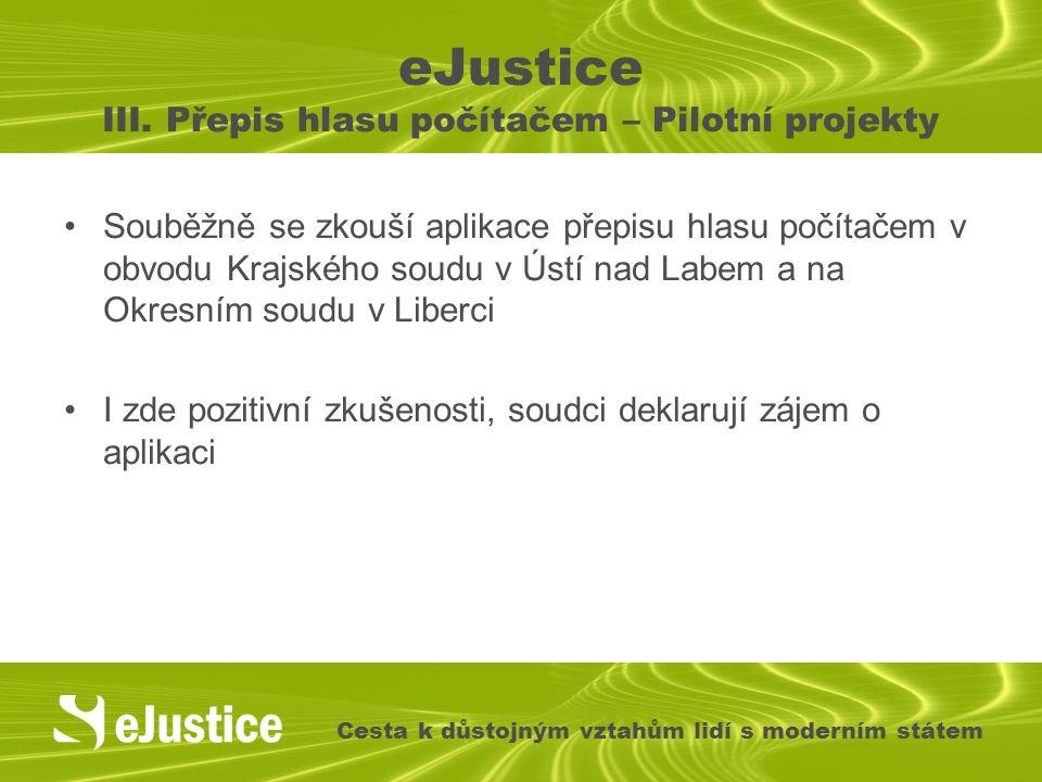 eJustice III. Přepis hlasu počítačem – Pilotní projekty Souběžně se zkouší aplikace přepisu hlasu počítačem v obvodu Krajského soudu v Ústí nad Labem
