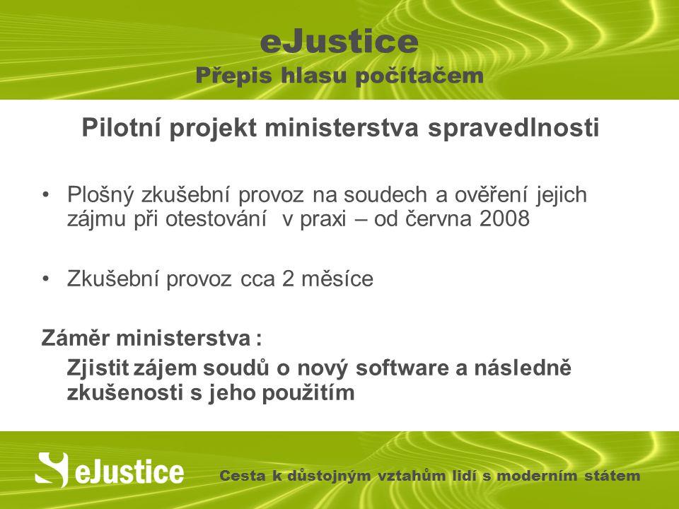 eJustice Přepis hlasu počítačem Pilotní projekt ministerstva spravedlnosti Plošný zkušební provoz na soudech a ověření jejich zájmu při otestování v p