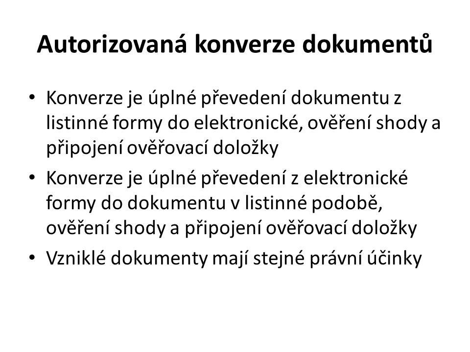 Autorizovaná konverze dokumentů Konverze je úplné převedení dokumentu z listinné formy do elektronické, ověření shody a připojení ověřovací doložky Ko
