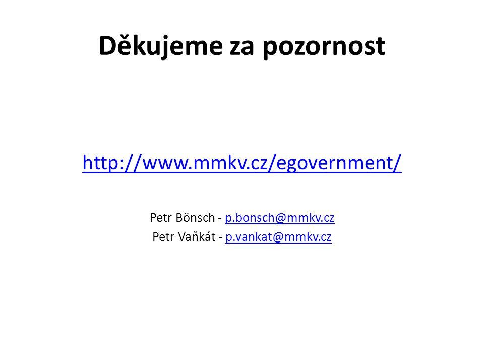 Děkujeme za pozornost http://www.mmkv.cz/egovernment/ Petr Bönsch - p.bonsch@mmkv.czp.bonsch@mmkv.cz Petr Vaňkát - p.vankat@mmkv.czp.vankat@mmkv.cz