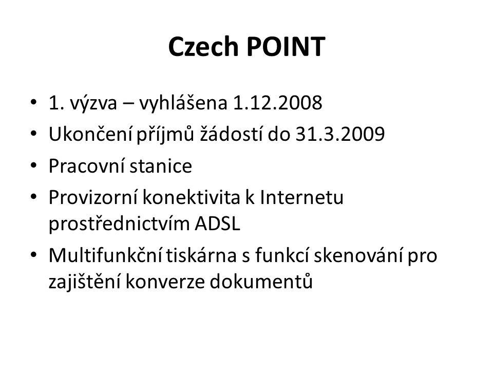 Czech POINT 1. výzva – vyhlášena 1.12.2008 Ukončení příjmů žádostí do 31.3.2009 Pracovní stanice Provizorní konektivita k Internetu prostřednictvím AD