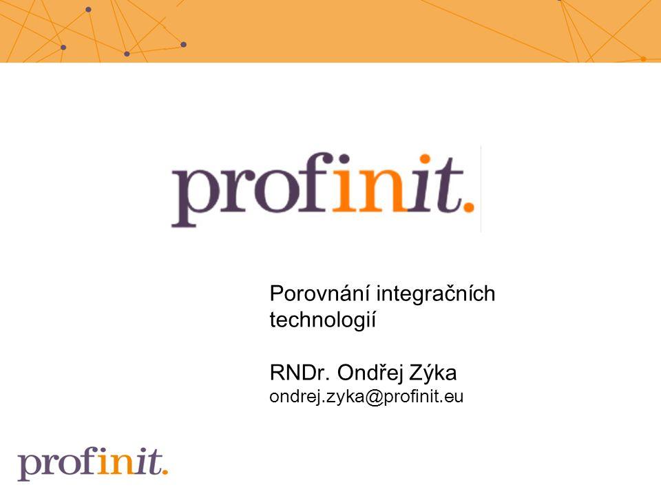 Porovnání integračních technologií RNDr. Ondřej Zýka ondrej.zyka@profinit.eu