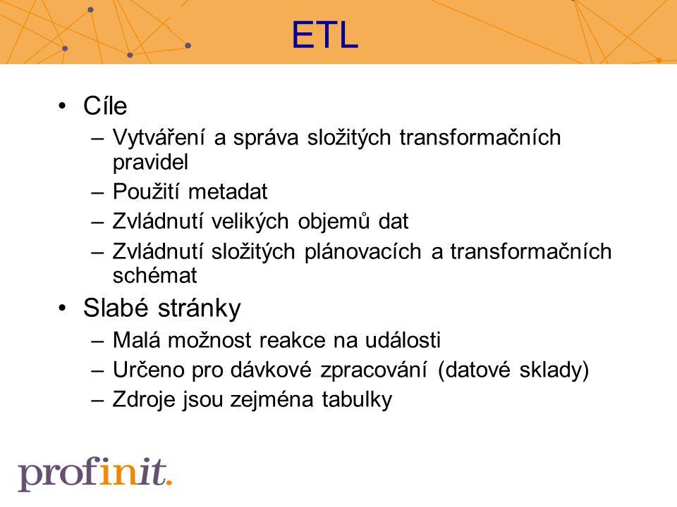 ETL Cíle –Vytváření a správa složitých transformačních pravidel –Použití metadat –Zvládnutí velikých objemů dat –Zvládnutí složitých plánovacích a tra